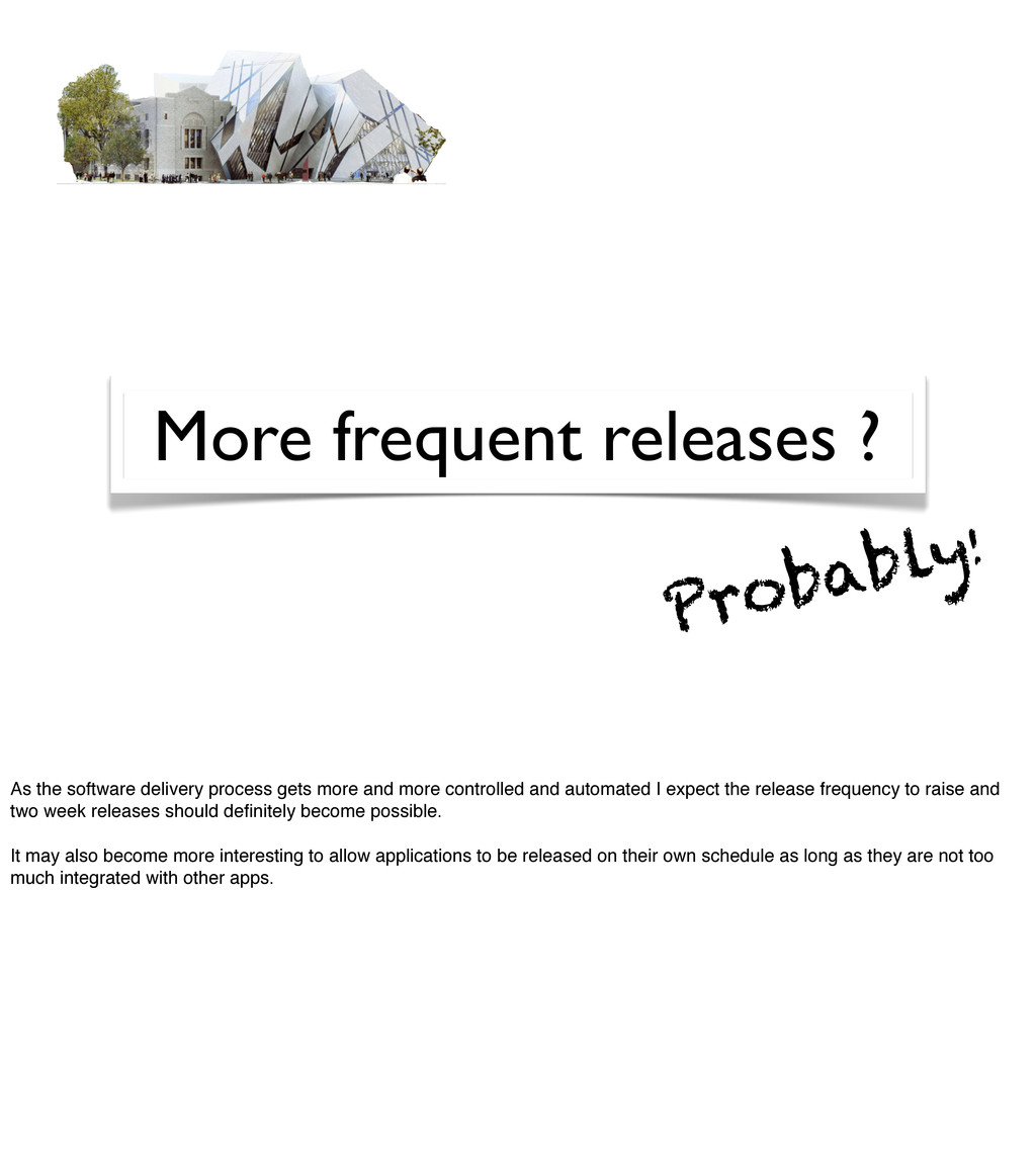 More frequent releases ? Probably! As the softw...