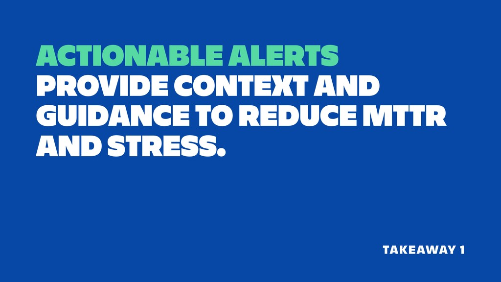 ACTIONABLE ALERTS PROVIDE CONTEXT AND GUIDANCE ...