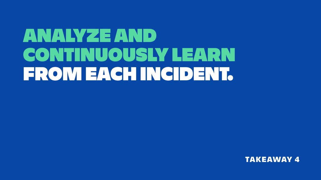 ANALYZE AND CONTINUOUSLY LEARN FROM EACH INCIDE...