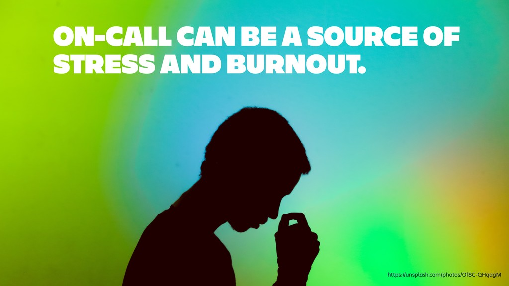 ON-CALL CAN BE A SOURCE OF STRESS AND BURNOUT. ...