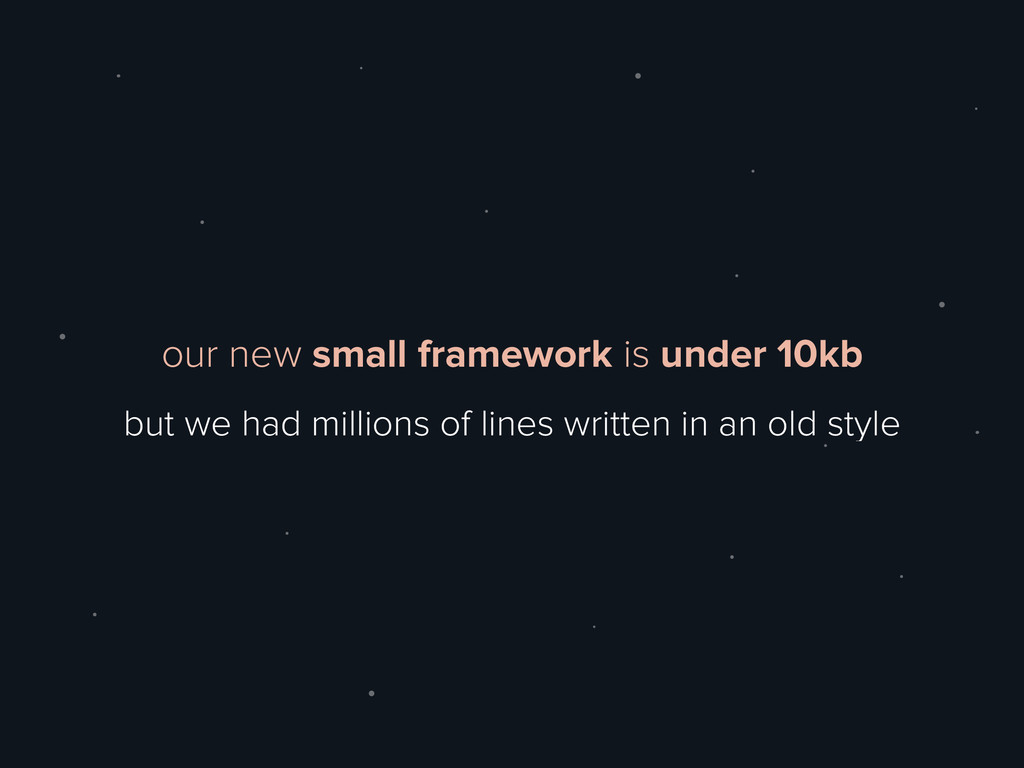 our new small framework is under 10kb but we ha...