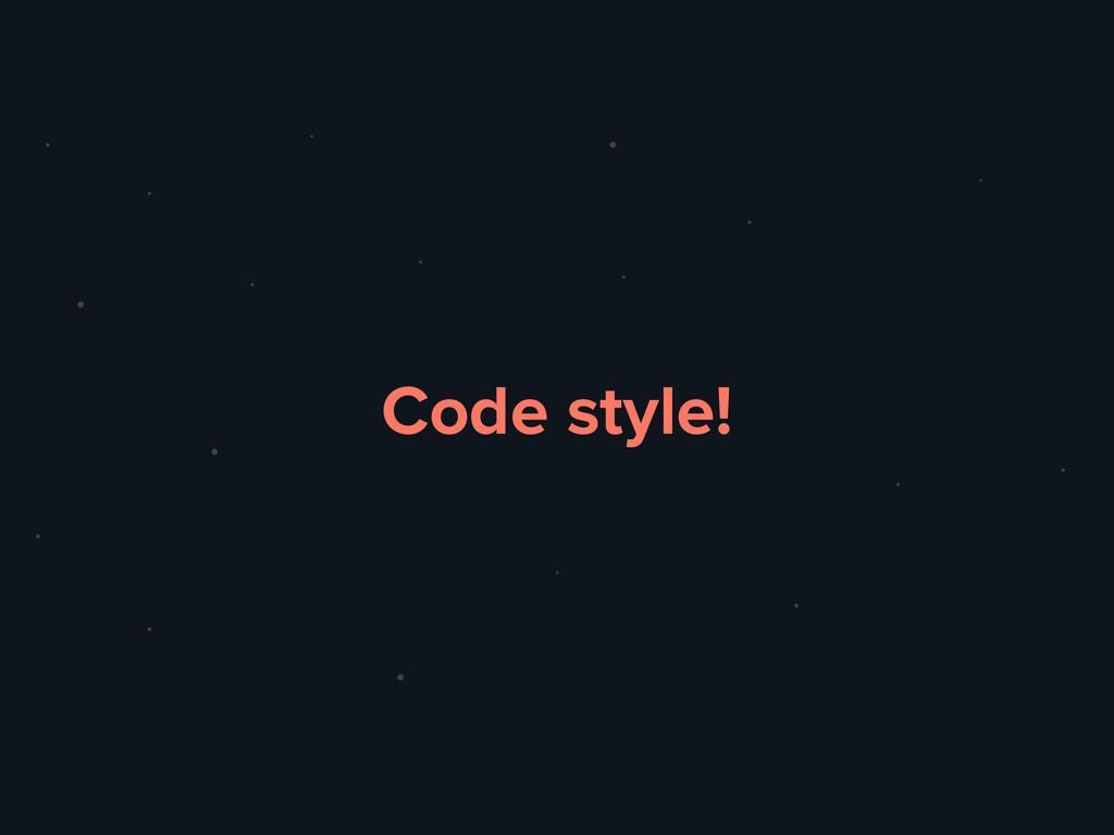 Code style!