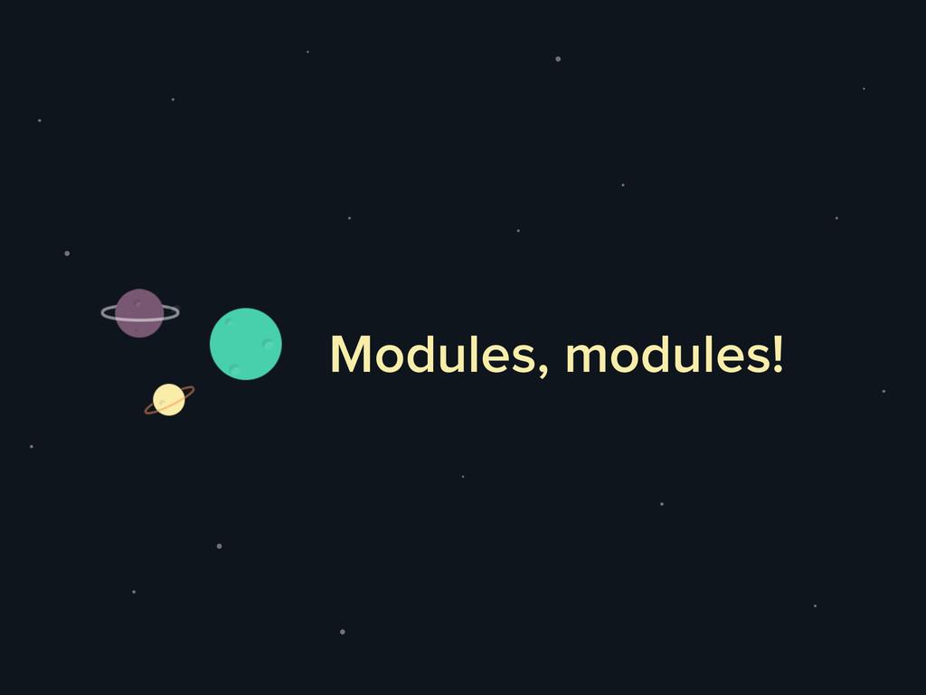 Modules, modules!