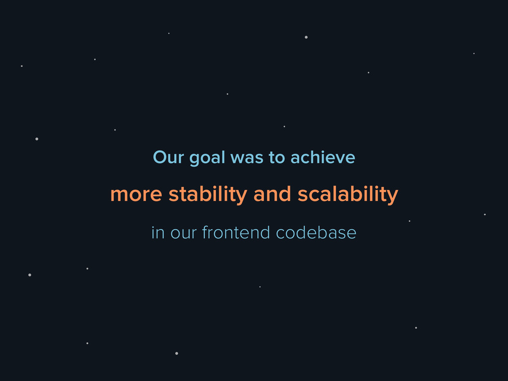 Our goal was to achieve more stability and scal...