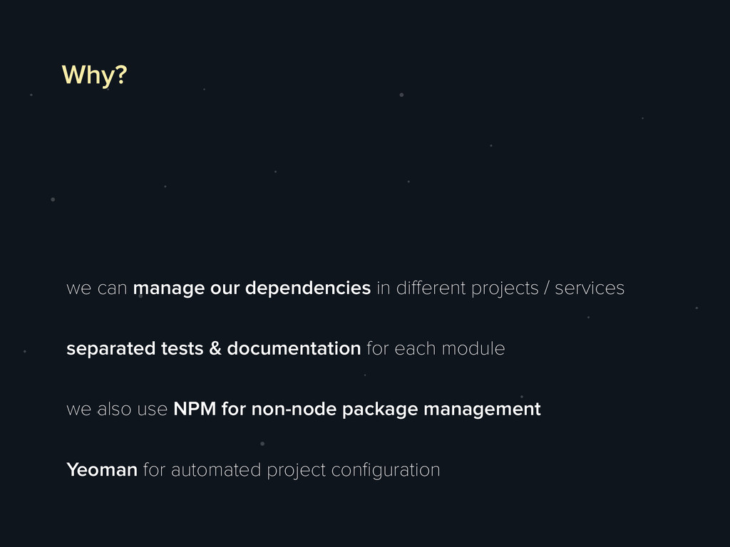 Why? we can manage our dependencies in different...