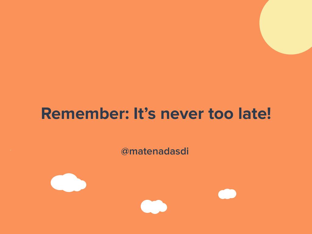 Remember: It's never too late! @matenadasdi