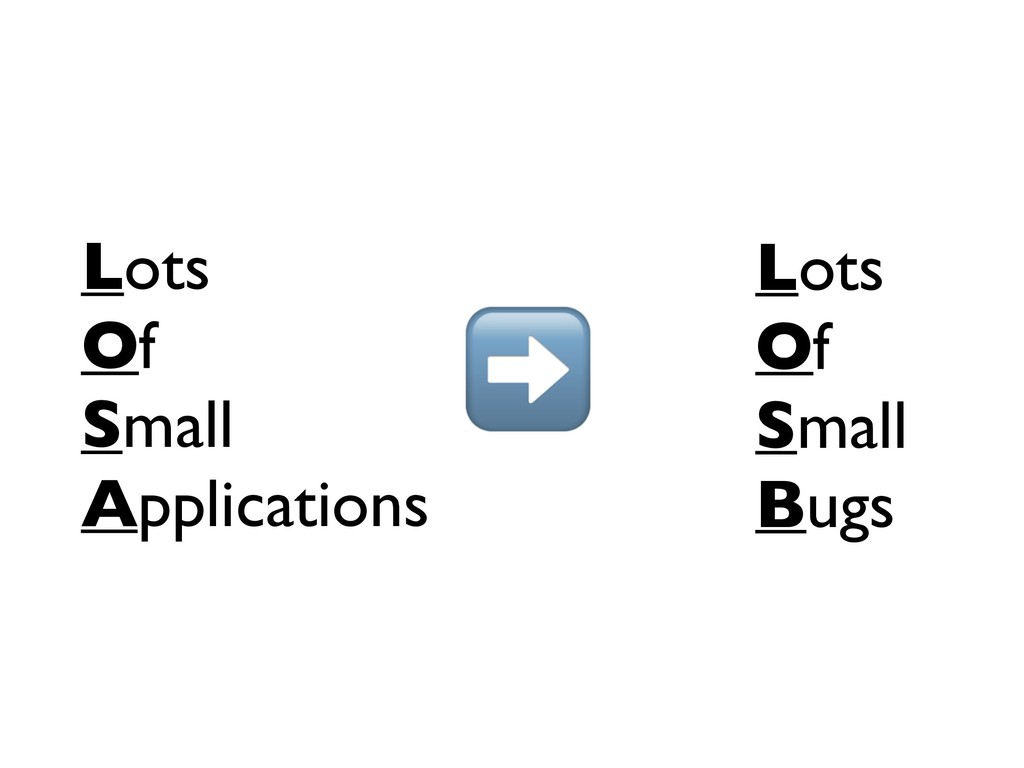 Lots Of Small Bugs Lots Of Small Applications