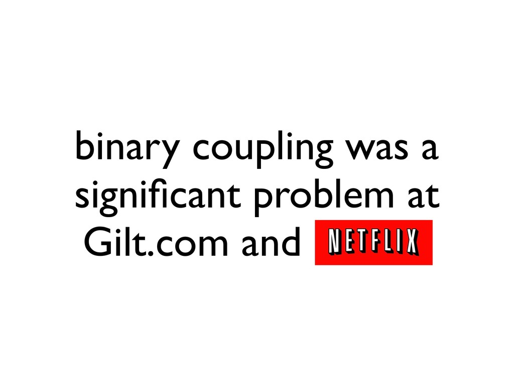 binary coupling was a significant problem at Gil...