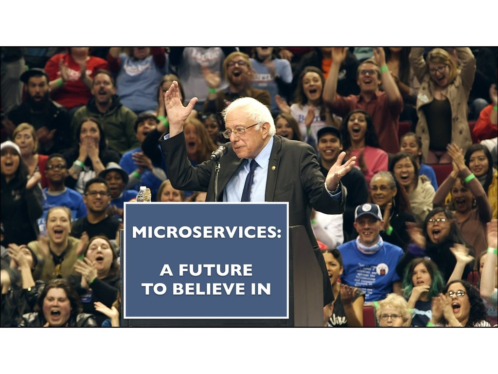 MICROSERVICES: A FUTURE TO BELIEVE IN