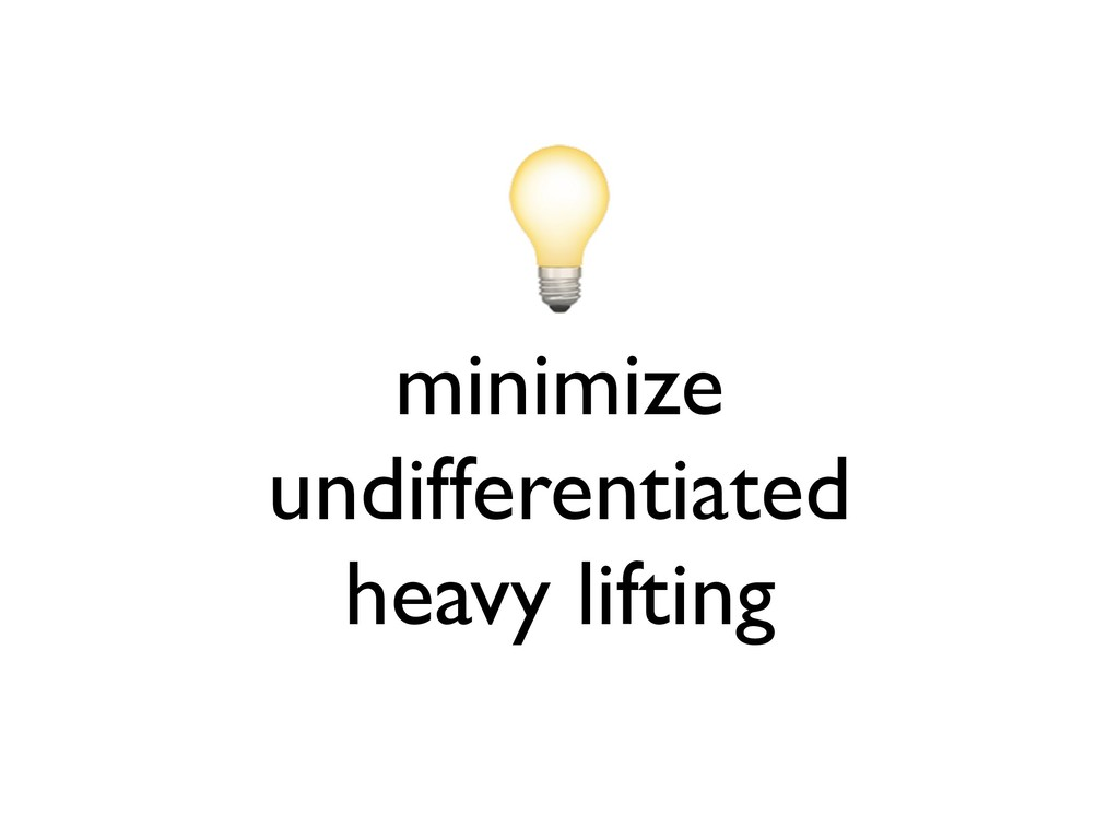 minimize undifferentiated heavy lifting