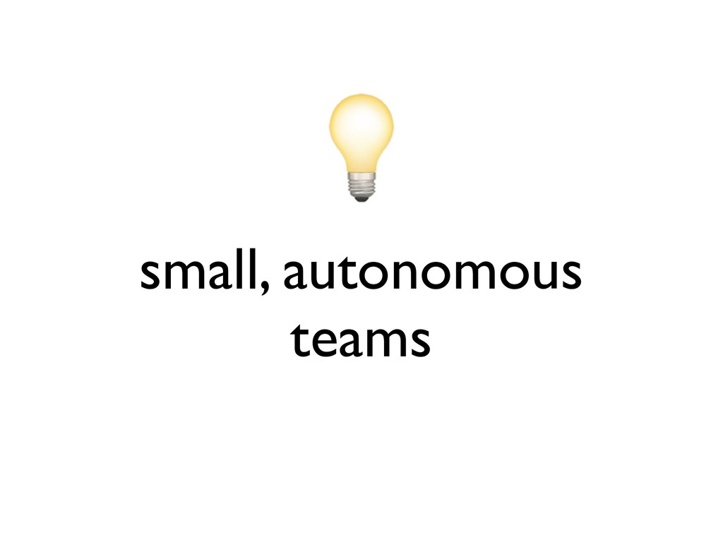 small, autonomous teams