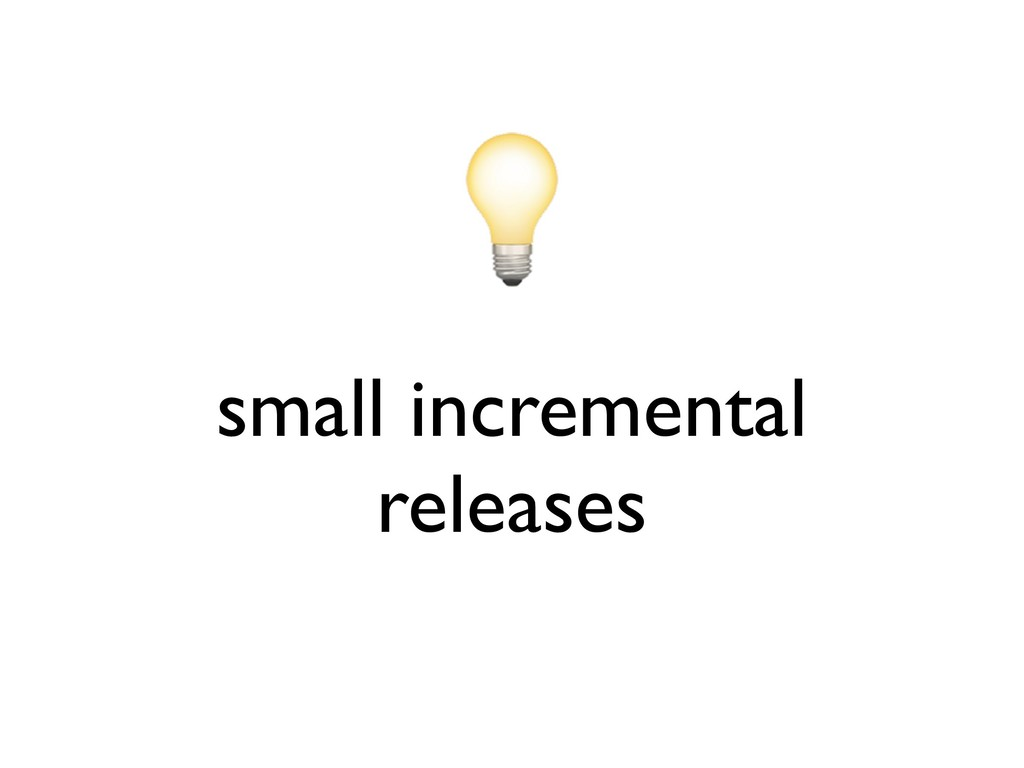 small incremental releases