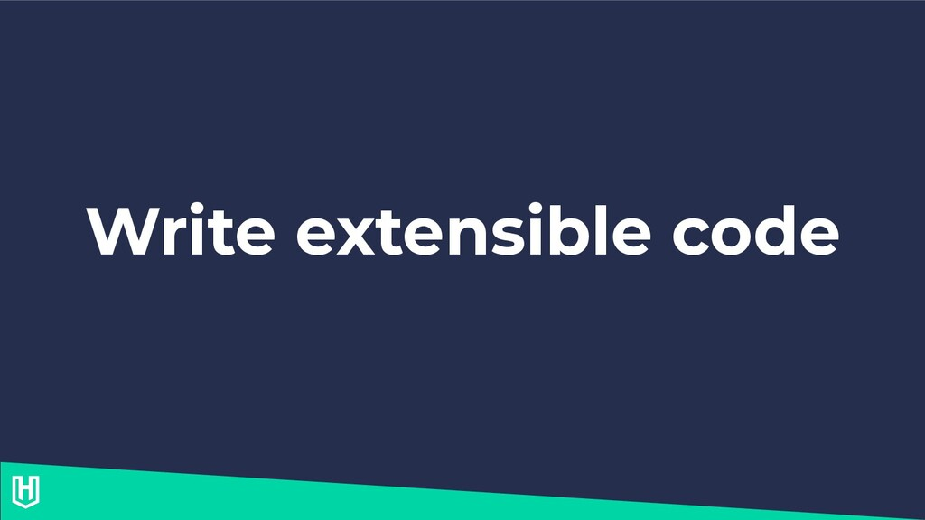 Write extensible code