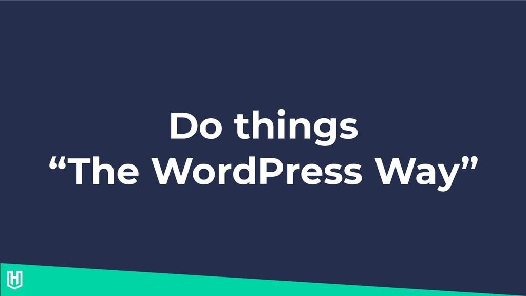 "Do things ""The WordPress Way"""