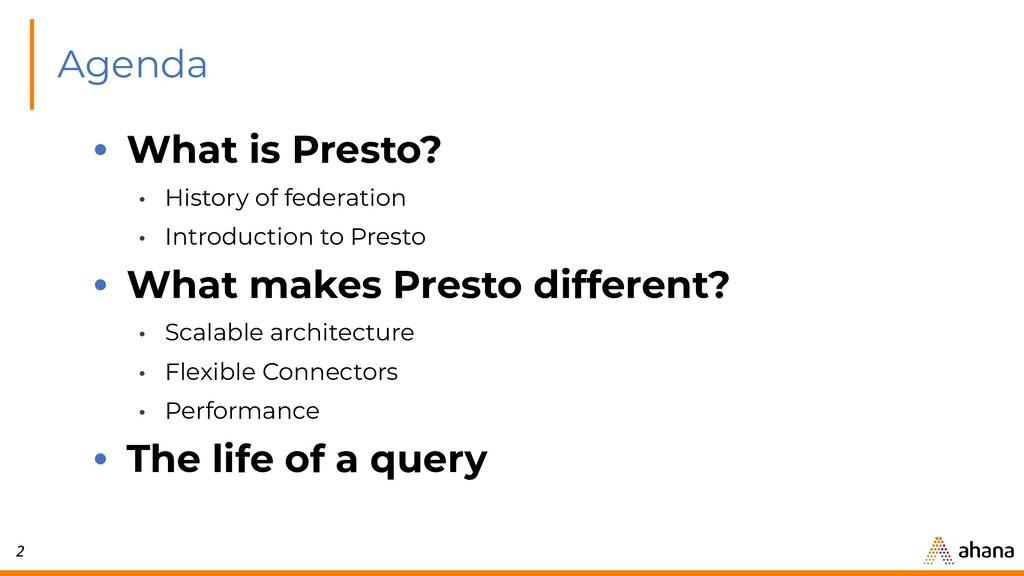 2 Agenda • What is Presto? • History of federat...