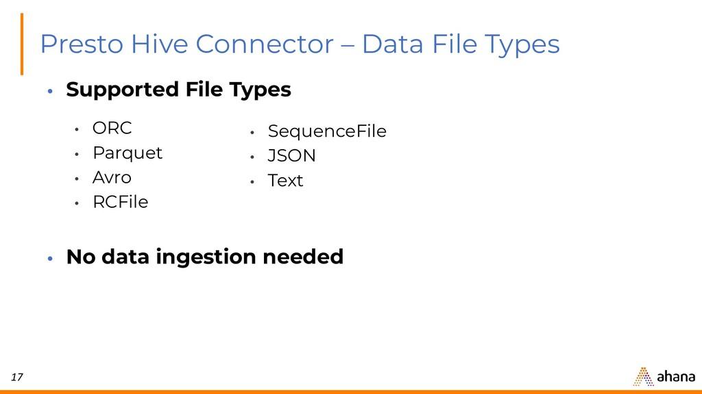 17 Presto Hive Connector – Data File Types • Su...