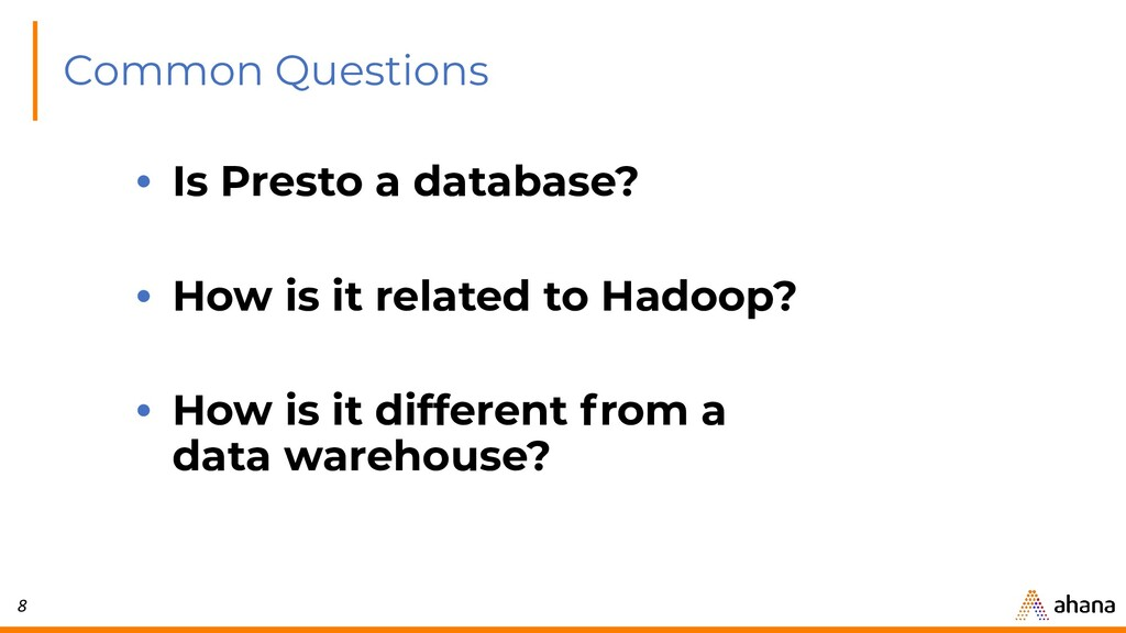 8 Common Questions • Is Presto a database? • Ho...