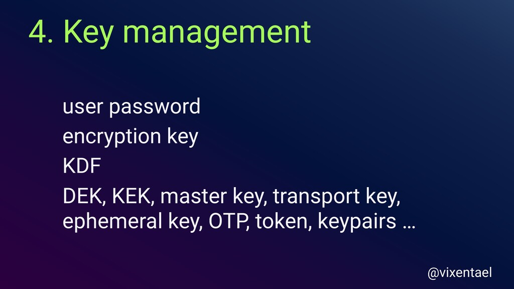 4. Key management @vixentael user password DEK,...