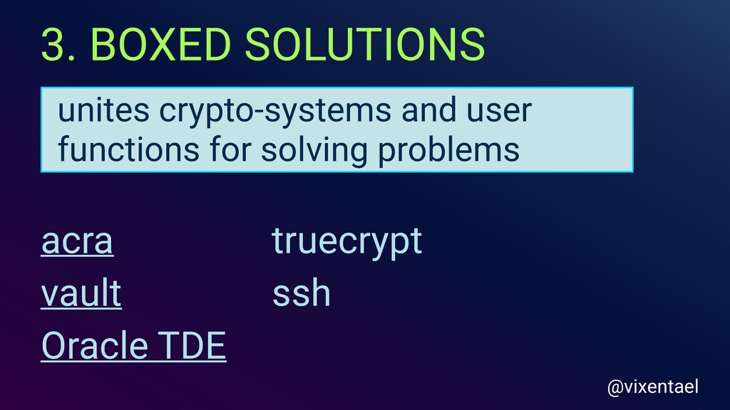 3. BOXED SOLUTIONS @vixentael unites crypto-sys...
