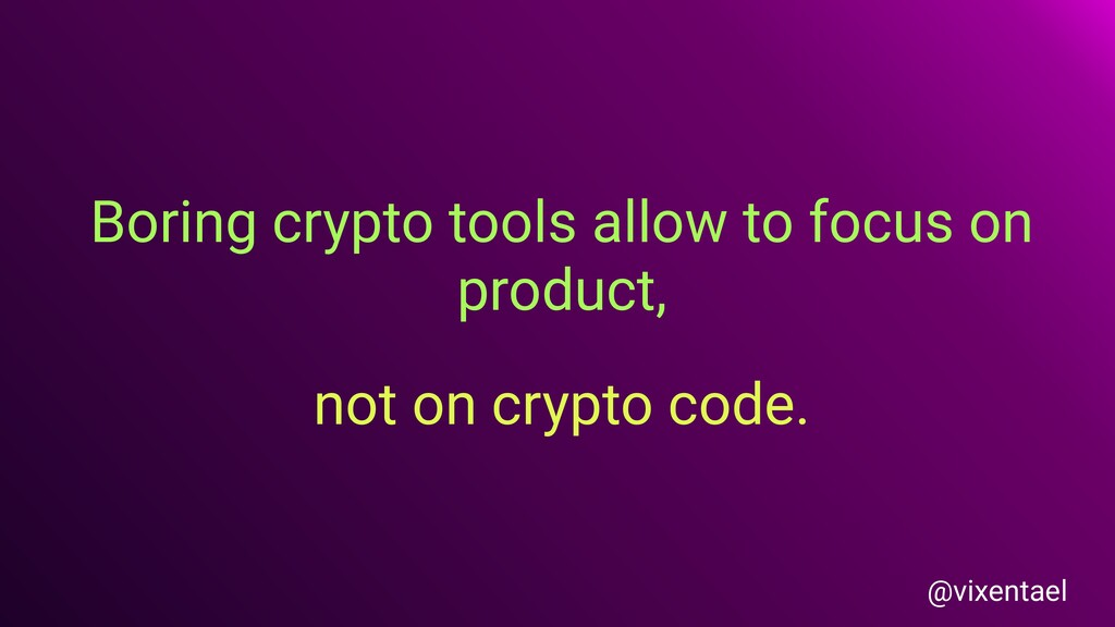 Boring crypto tools allow to focus on product, ...