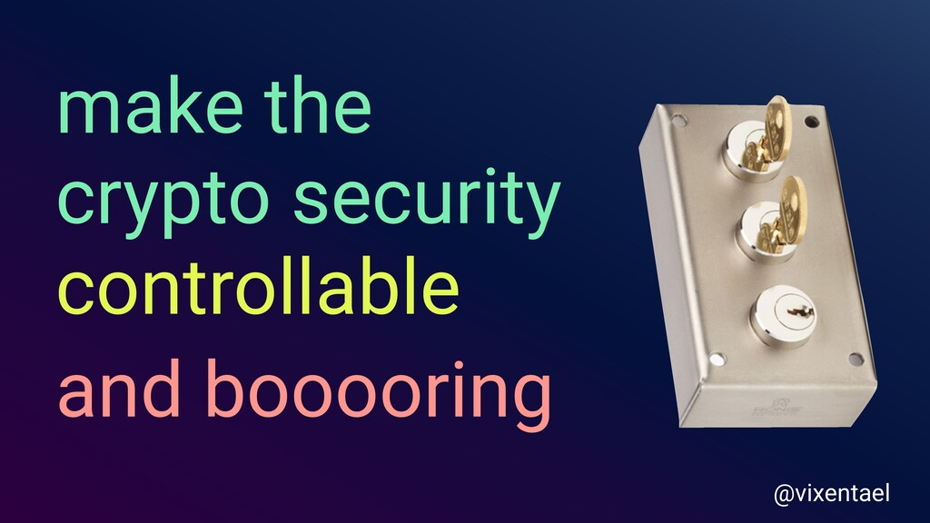 make the crypto security controllable and boooo...