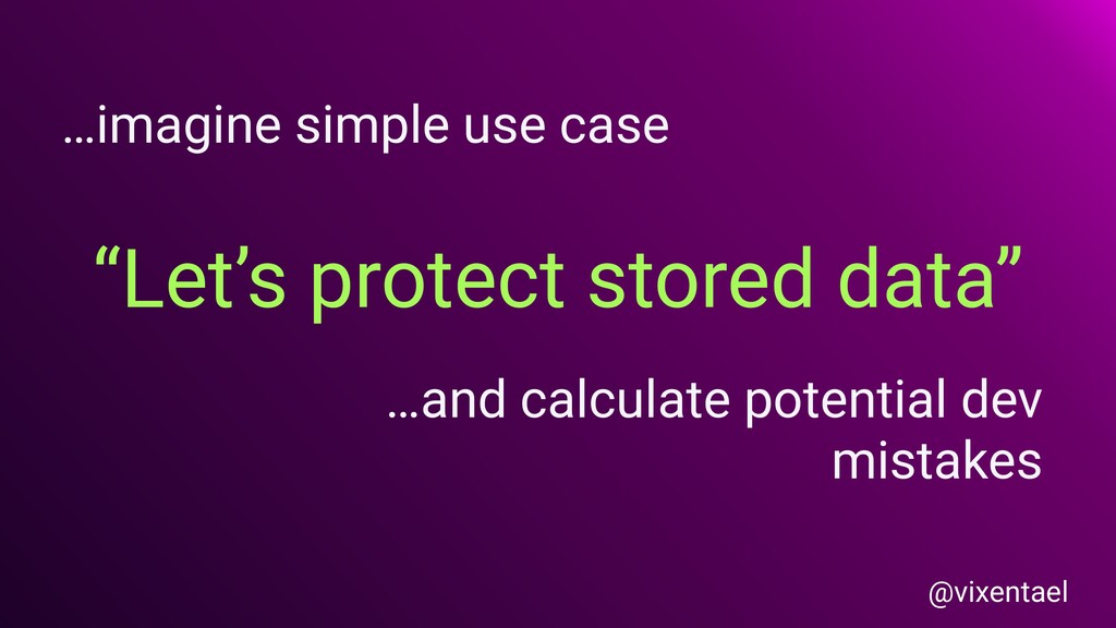 """""""Let's protect stored data"""" …imagine simple use..."""