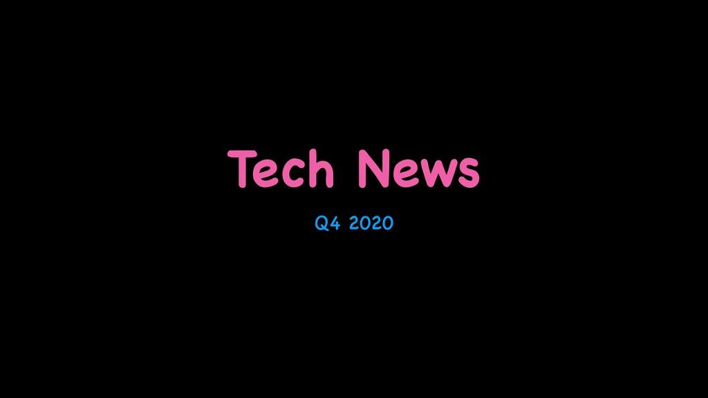 Tech News Q4 2020