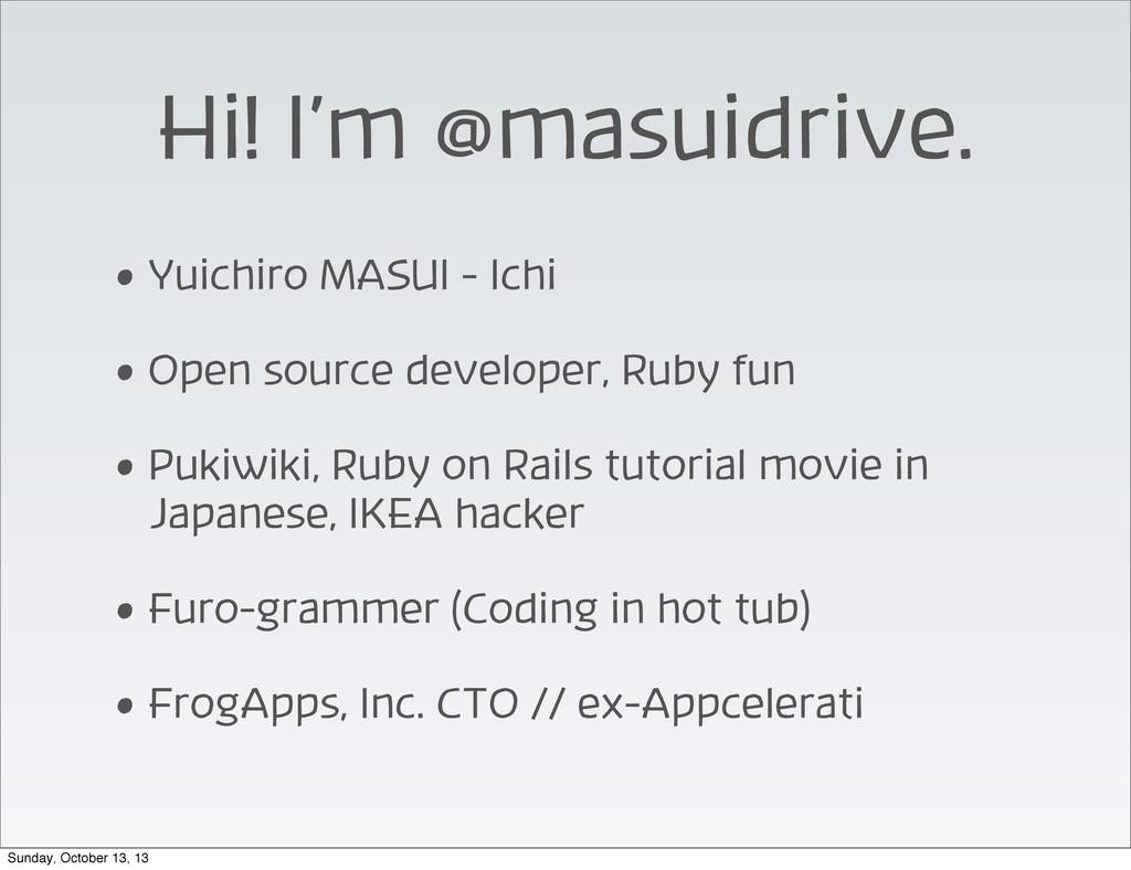 Hi! I'm @masuidrive. • Yuichiro MASUI - Ichi • ...