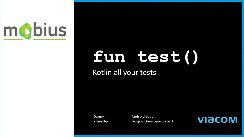 fun test() Kotlin all your tests Danny Preussle...