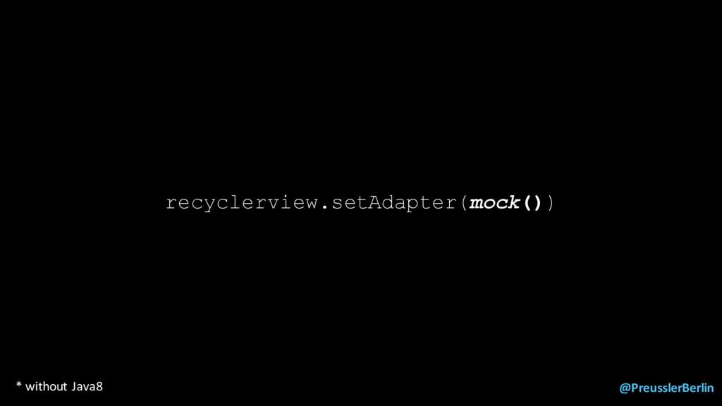 @PreusslerBerlin recyclerview.setAdapter(mock()...