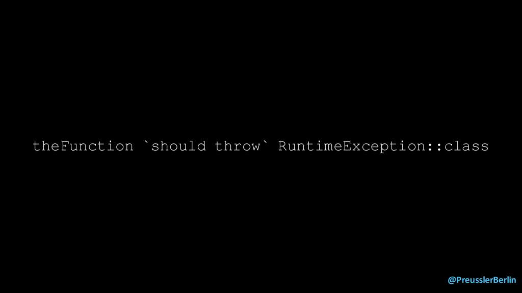 @PreusslerBerlin theFunction `should throw` Run...