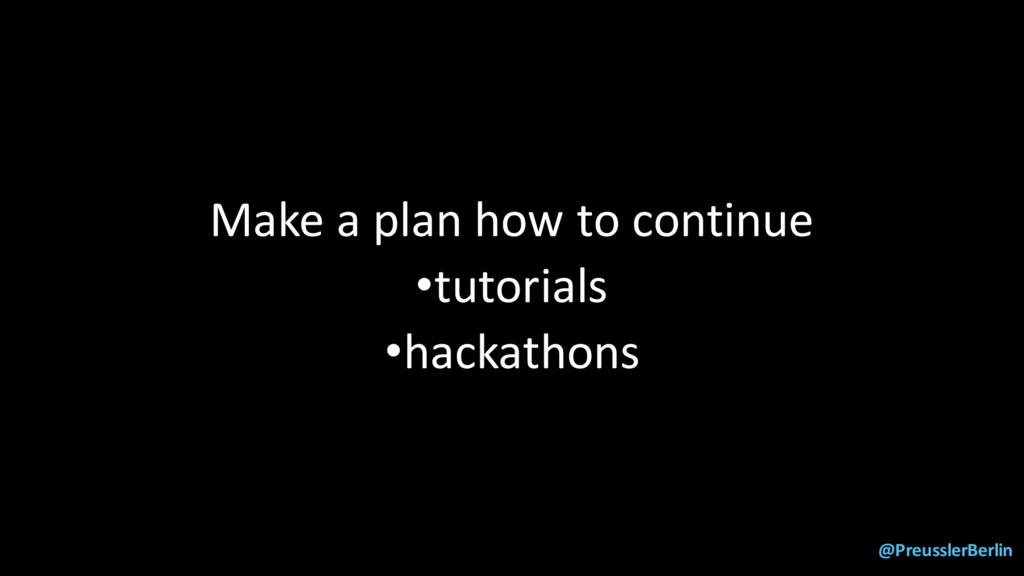 @PreusslerBerlin Make a plan how to continue •t...