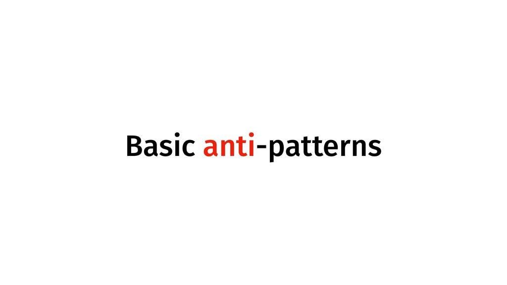 Basic anti-patterns