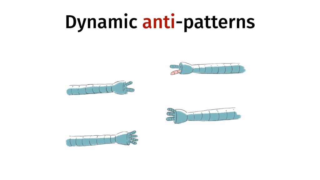 Dynamic anti-patterns