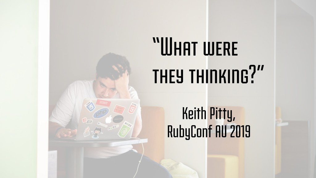 """What were they thinking?"" Keith Pitty, RubyCon..."