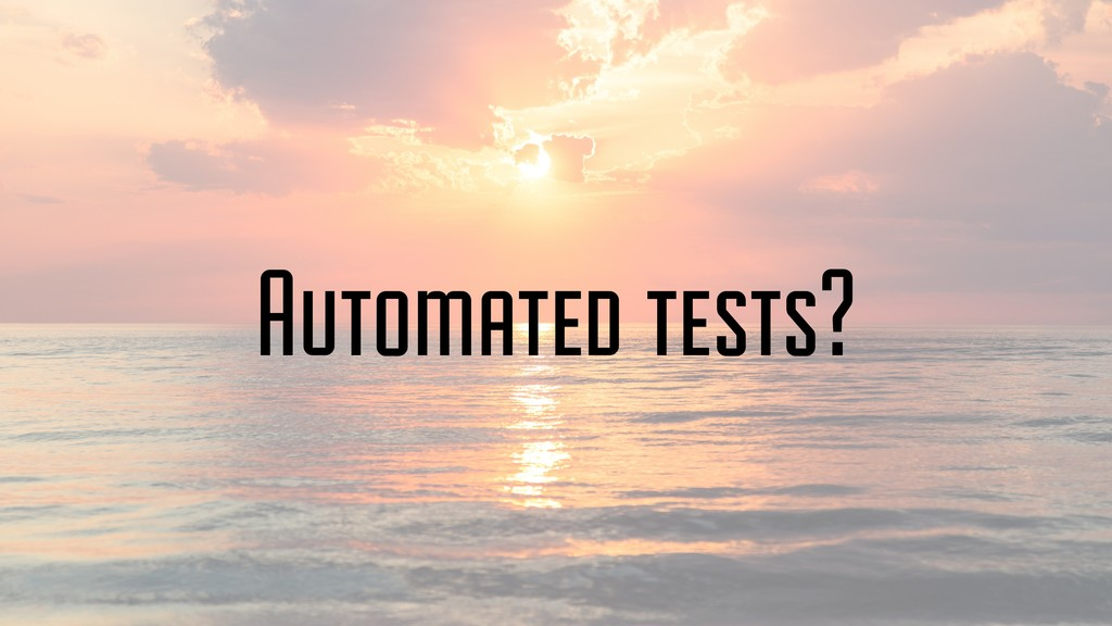 Automated tests?