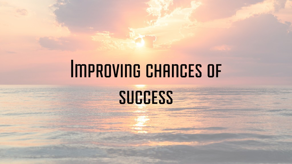 Improving chances of success