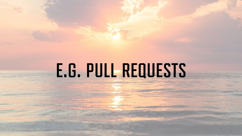 e.g. pull requests