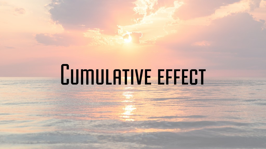 Cumulative effect