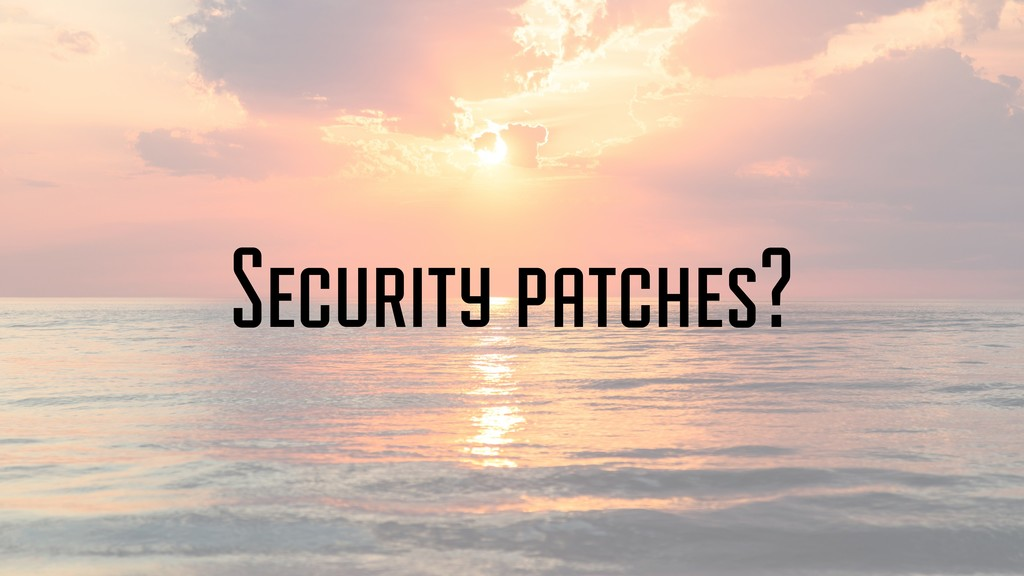 Security patches?