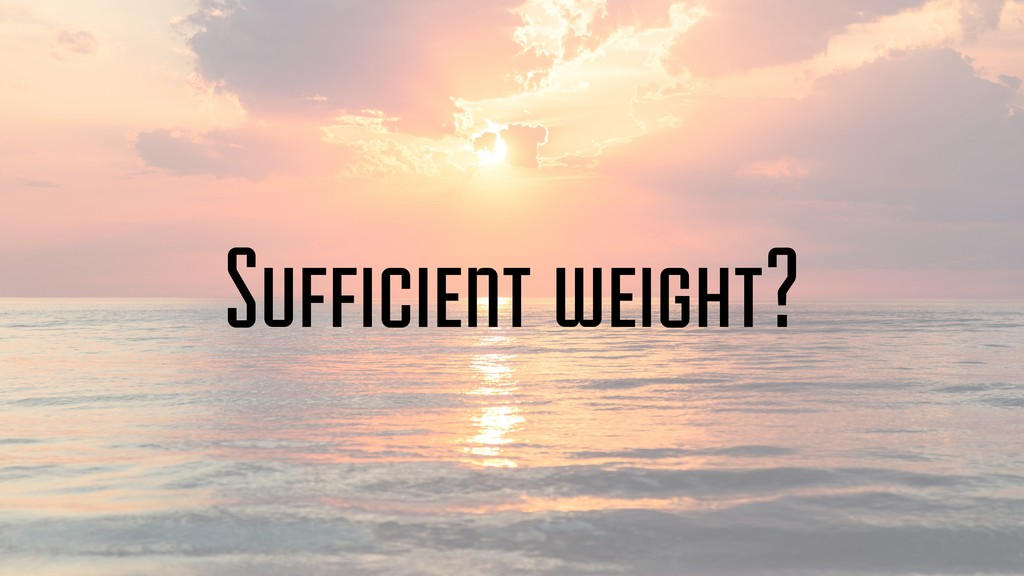Sufficient weight?
