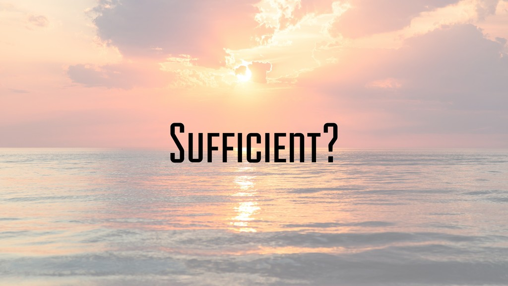 Sufficient?