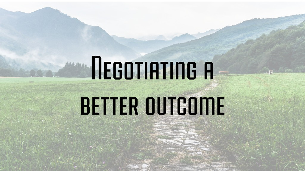 Negotiating a better outcome