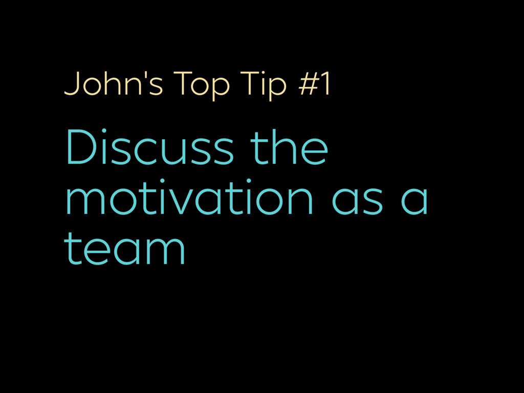 John's Top Tip #1 Discuss the motivation as a t...