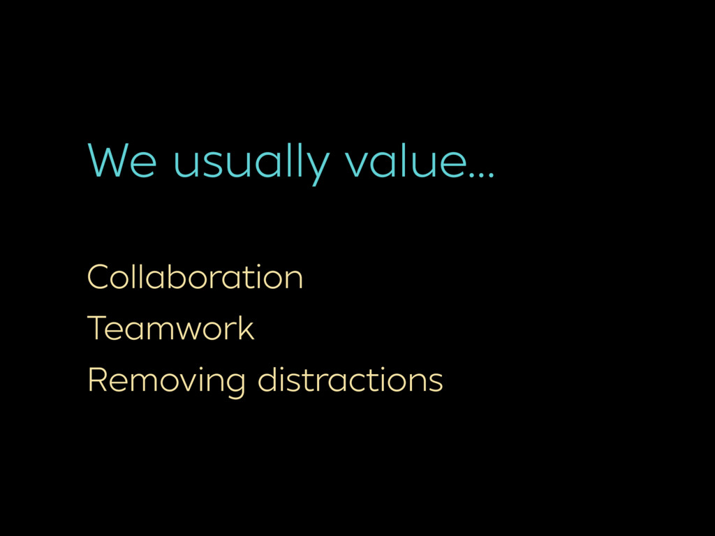 We usually value… Collaboration Teamwork Removi...