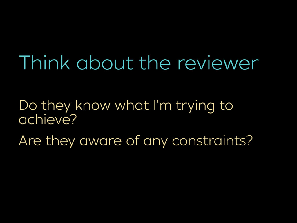 Think about the reviewer Do they know what I'm ...