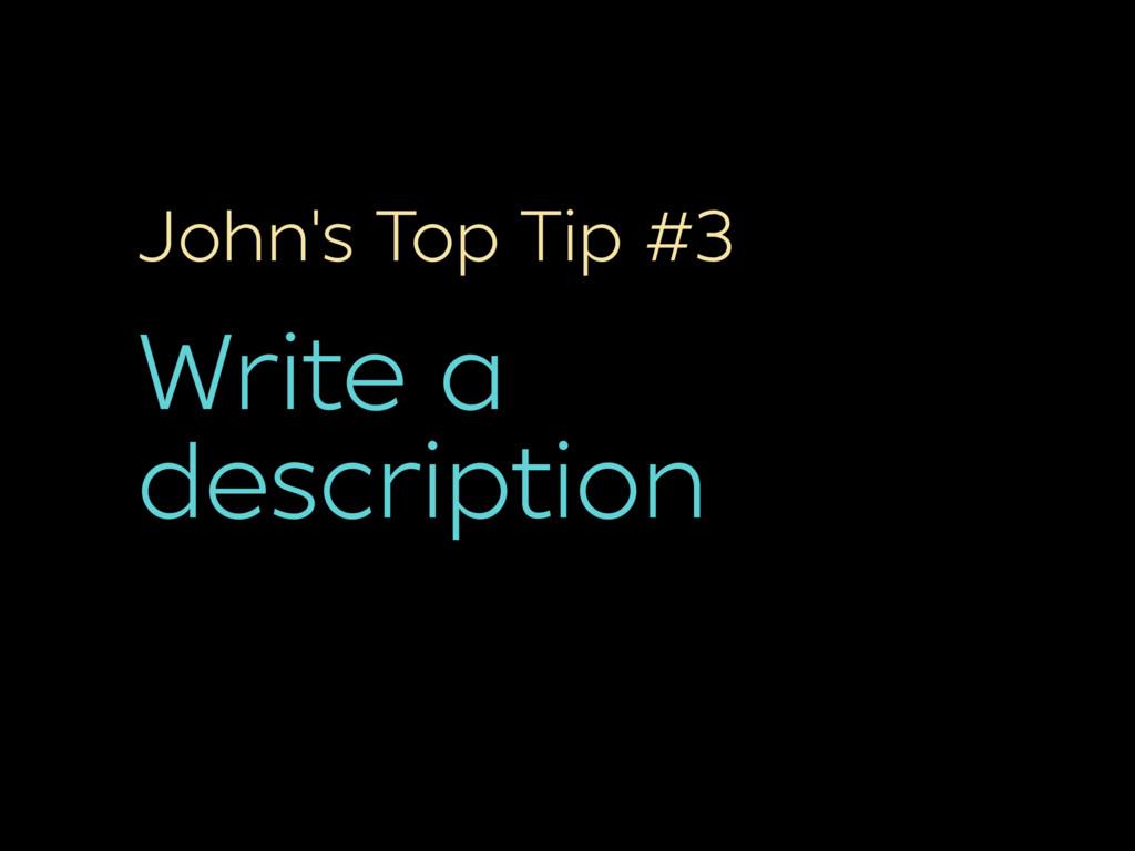 John's Top Tip #3 Write a description