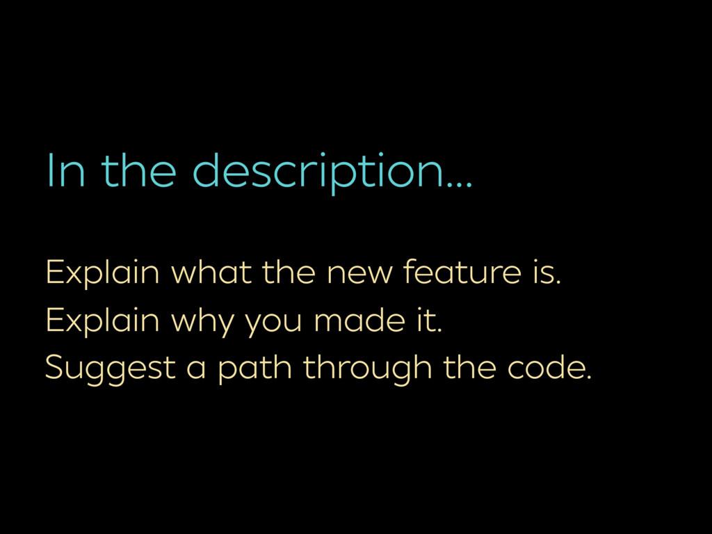 In the description… Explain what the new featur...