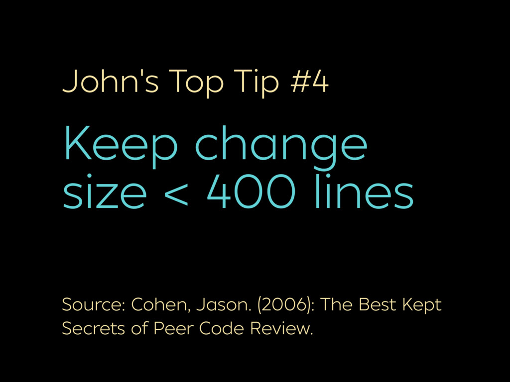 John's Top Tip #4 Keep change size < 400 lines ...