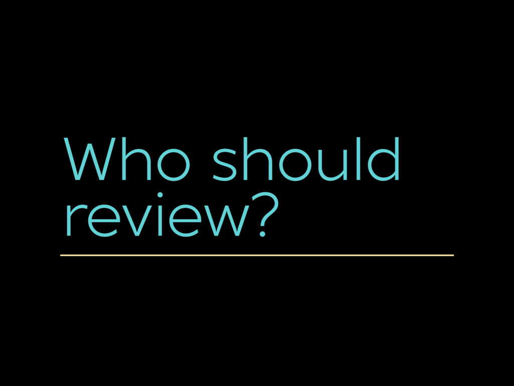 Who should review?